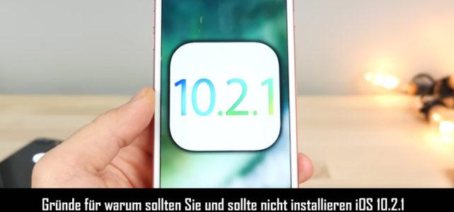 Gründe für warum sollten Sie und sollte nicht installieren iOS 10.2.1