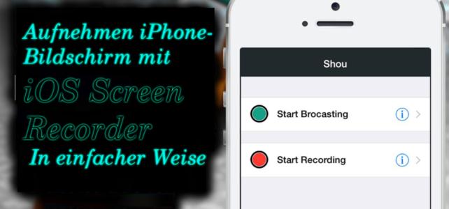 Aufnehmen iPhone-Bildschirm mit iOS Screen Recorder In einfacher Weise