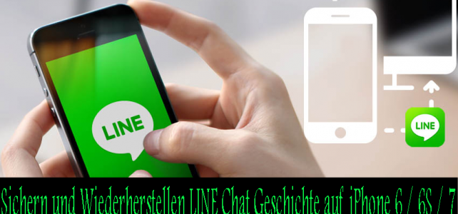 Wie Sichern und Wiederherstellen LINE Chat Geschichte auf iPhone 6 / 6S / 7