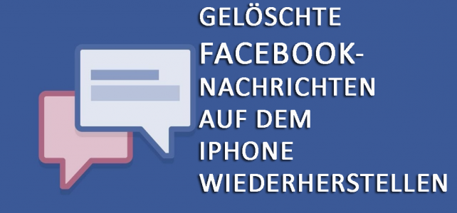 Wiederherstellen gelöschter Facebook Messenger-Nachrichten auf dem iPhone unter Windows / Mac