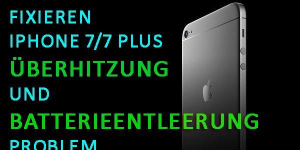 Fixieren iPhone 7/7 Plus Überhitzung und Batterieentleerung Problem mit Einfacher Führer!