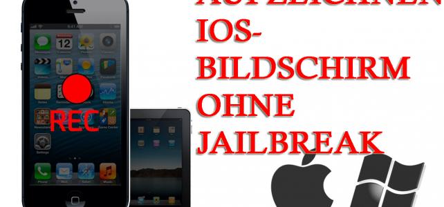 [Guide] – Der beste Weg aufzeichnen oder iOS (iPhone / iPad) Bildschirm ohne Jailbreak erfassen