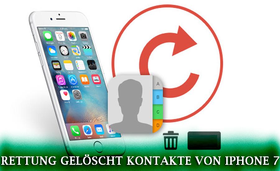 Wie man gelöschte Kontakte vom iPhone 7 rettet?