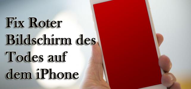 Wie Fix Roter Bildschirm des Todes auf dem iPhone 6 unter Windows / Mac reparieren?