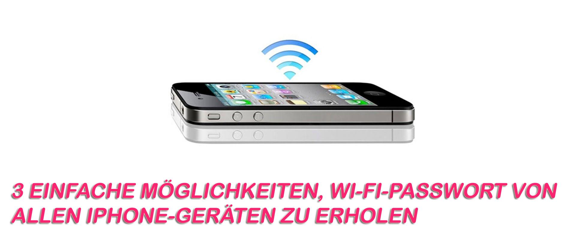 3 einfache Möglichkeiten, Wi-Fi-Passwort von allen iPhone-Geräten zu erholen