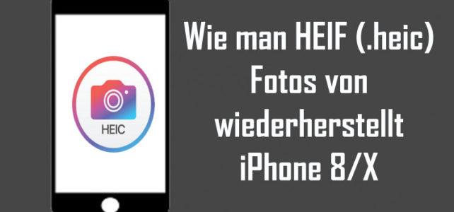 Wie man HEIF (.heic) Fotos von wiederherstellt iPhone 8/X