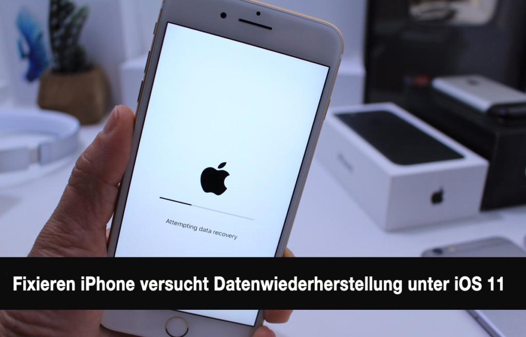 Fixieren iPhone versucht Datenwiederherstellung unter iOS 11