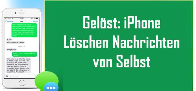 Gelöst: iPhone Löschen Nachrichten von Selbst