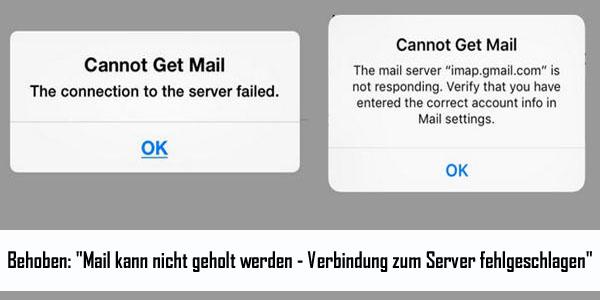 Behoben Mail kann nicht geholt werden Verbindung zum Server fehlgeschlagen