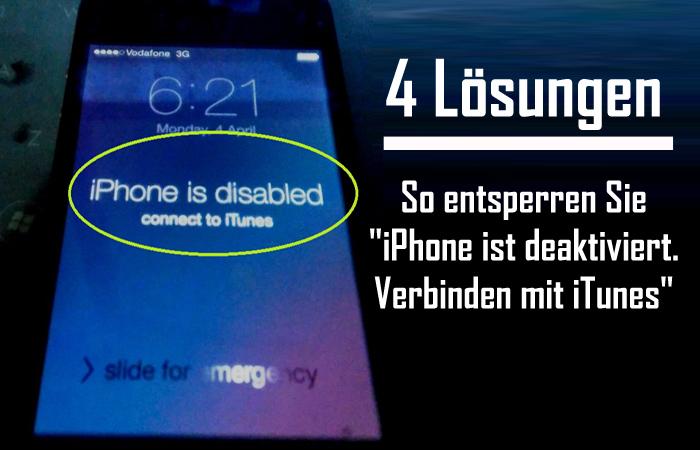 Lösungen Zu Fixieren iPhone ist deaktiviert. Verbindung zu iTunes herstellen