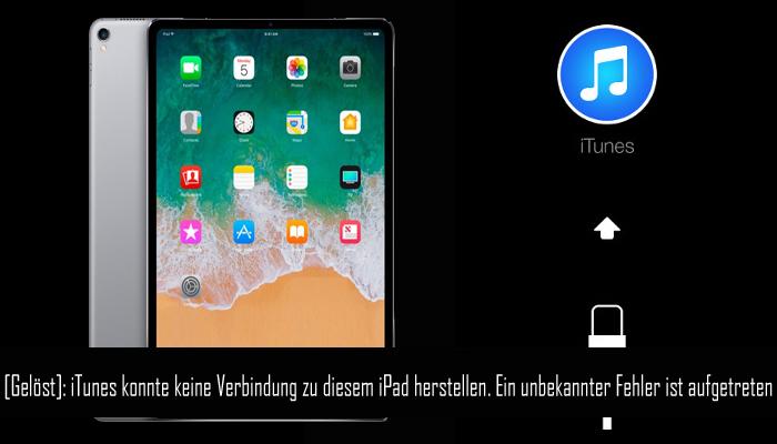 Wie man iPad repariert Verbindung zu iTunes nicht möglich