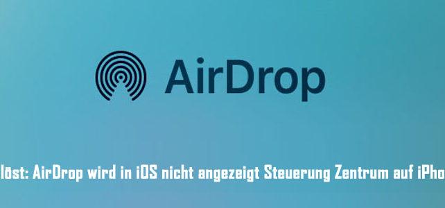 Gelöst: AirDrop wird in iOS nicht angezeigt Steuerung Zentrum auf iPhone
