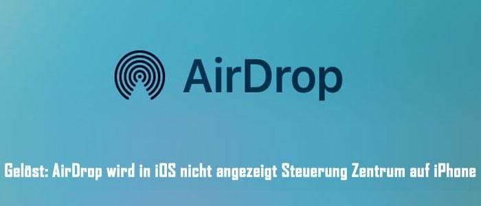 AirDrop wird in iOS nicht angezeigt Steuerung Zentrum auf iPhone
