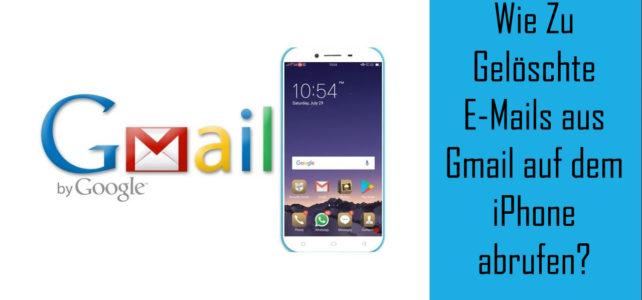 Wie Zu Gelöschte E-Mails aus Gmail auf dem iPhone abrufen?